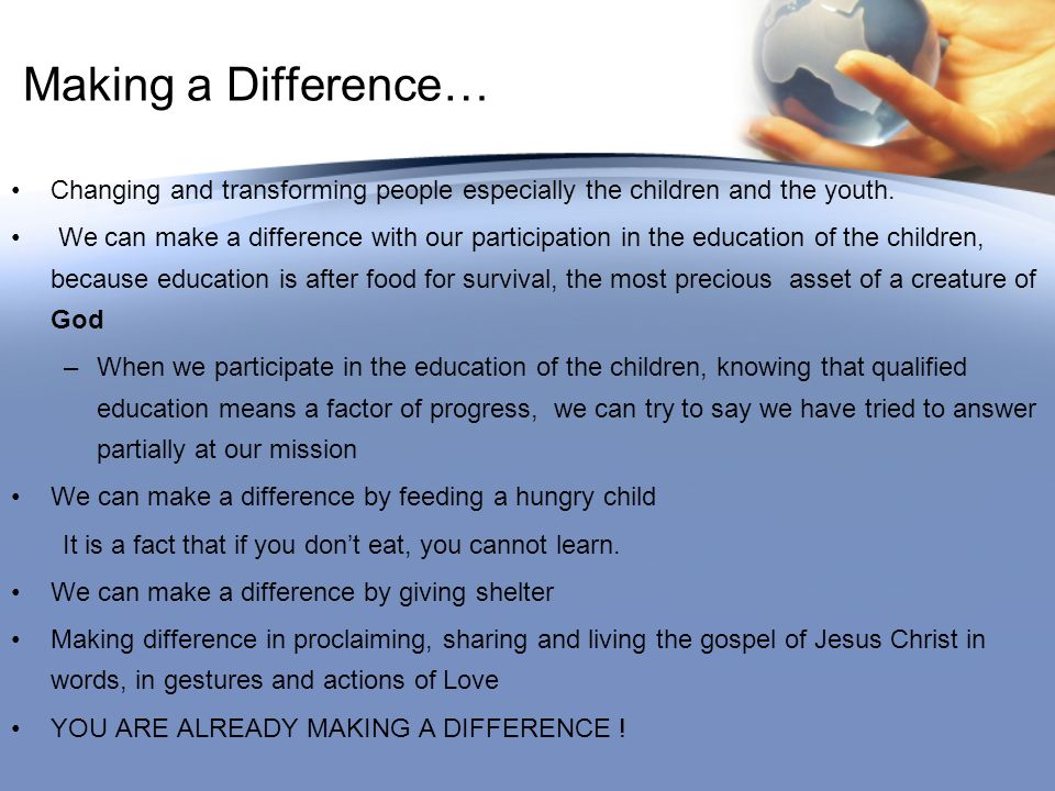 Making a Difference… Changing and transforming people especially the children and the youth.