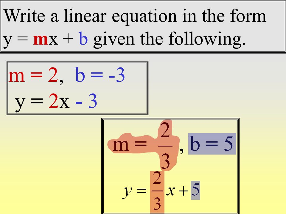 Write a linear equation in the form y = mx + b given the following.