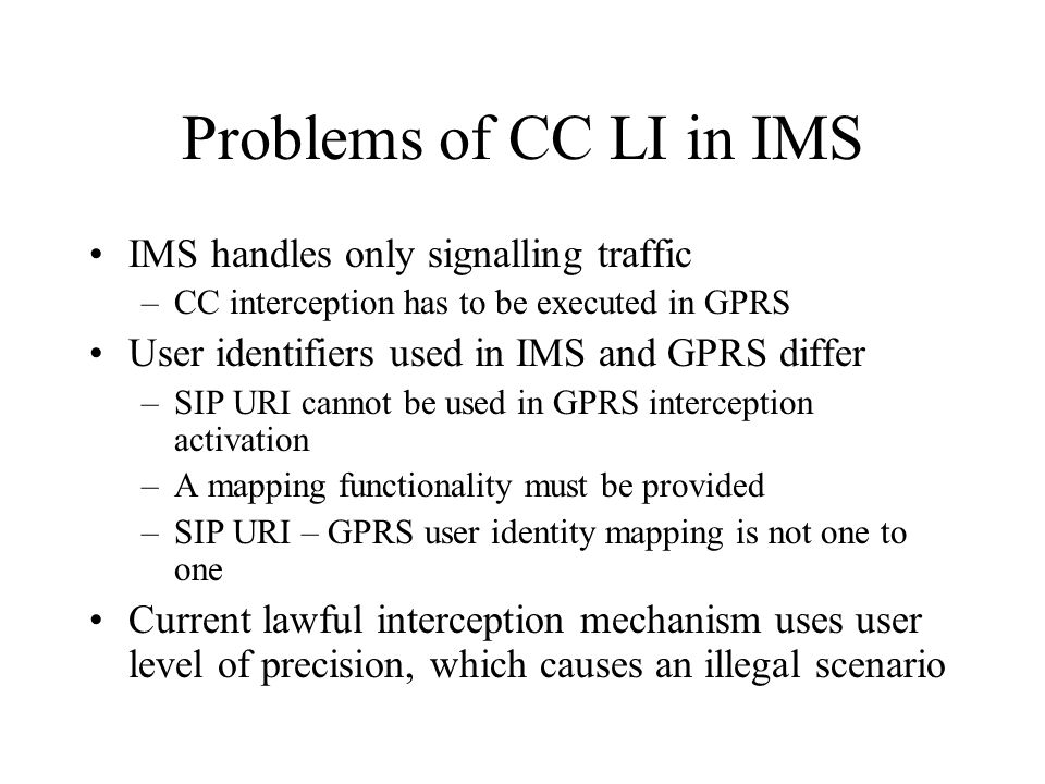 Problems of CC LI in IMS IMS handles only signalling traffic