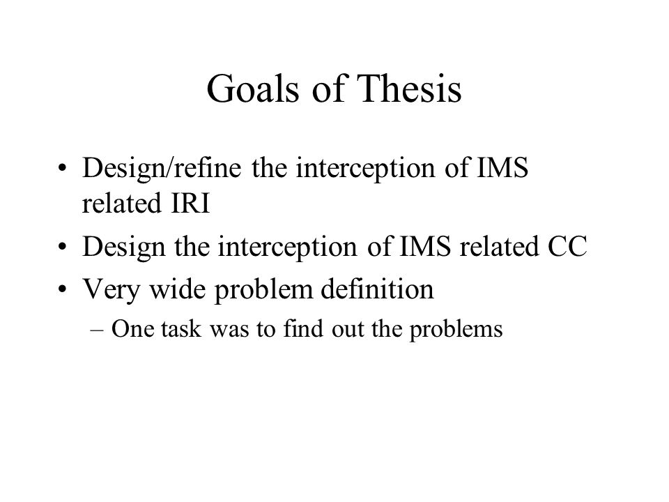Goals of Thesis Design/refine the interception of IMS related IRI