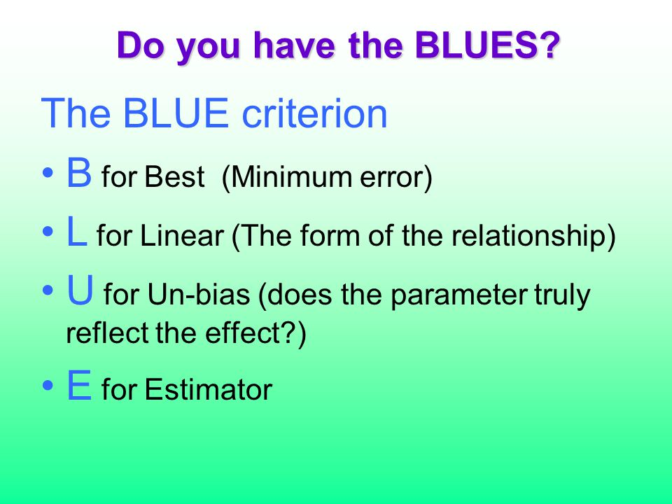 B for Best (Minimum error) L for Linear (The form of the relationship)