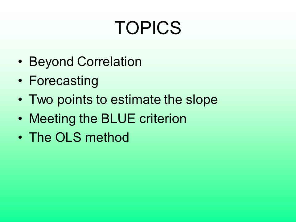 TOPICS Beyond Correlation Forecasting Two points to estimate the slope