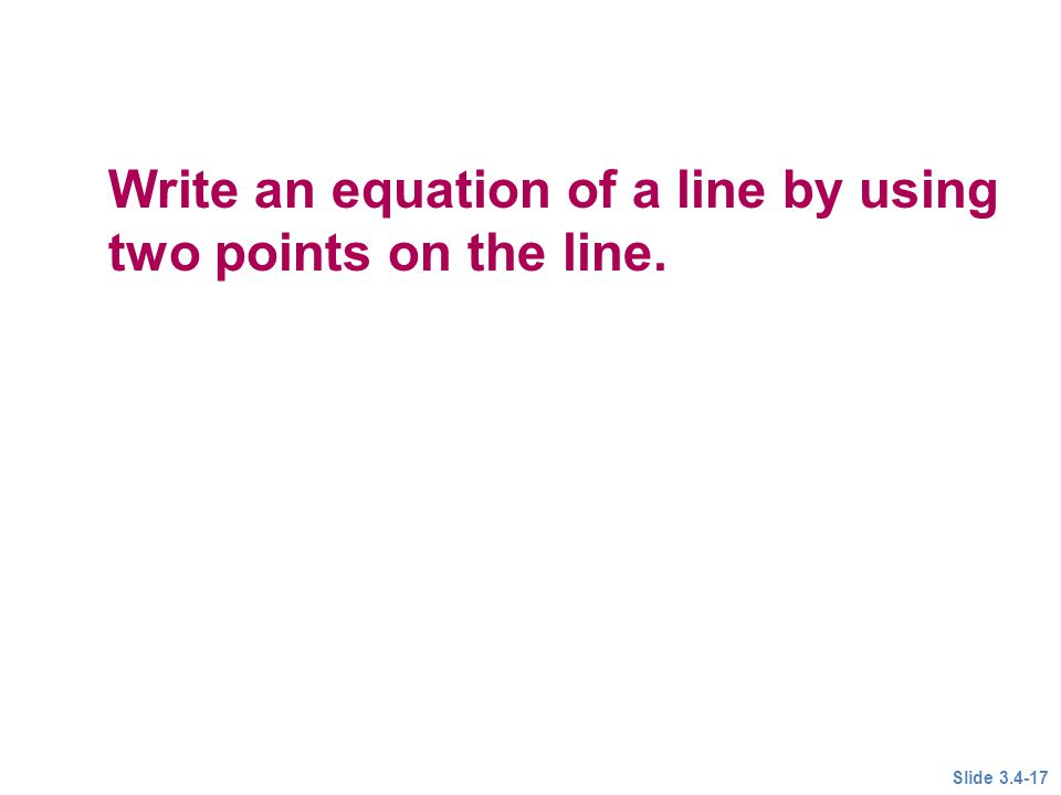 write an equation of a line Example 3 converting to standard form write the equation of the line y 2 5 x 3 in standard form using only integers solution to get standard form, first subtract 2.