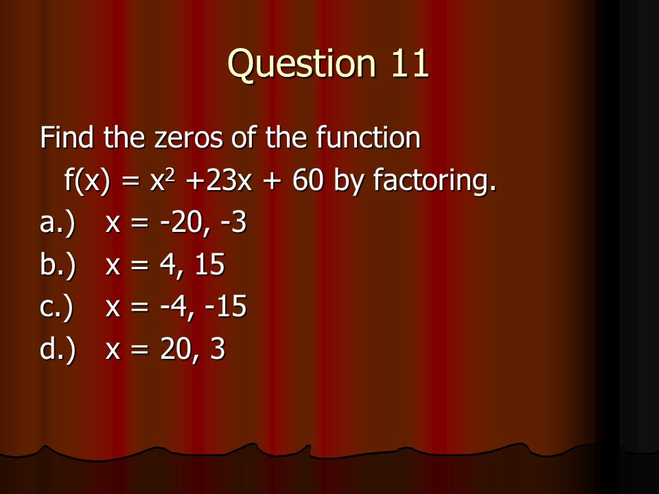 Question 11 Find the zeros of the function