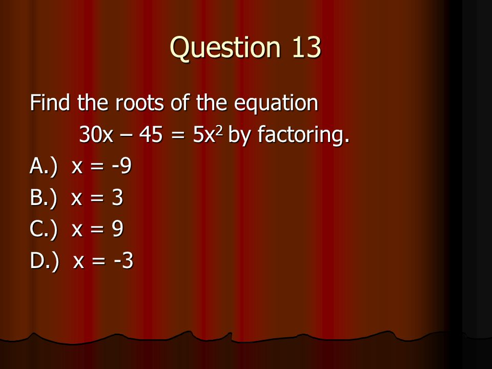 Question 13 Find the roots of the equation