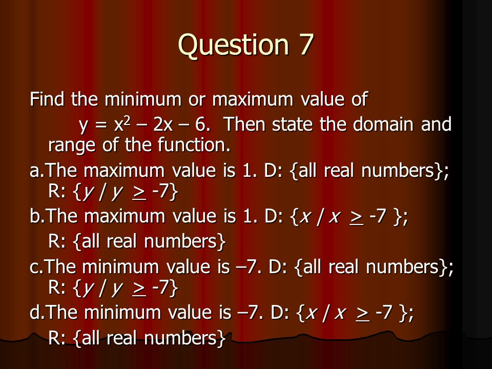 Question 7 Find the minimum or maximum value of
