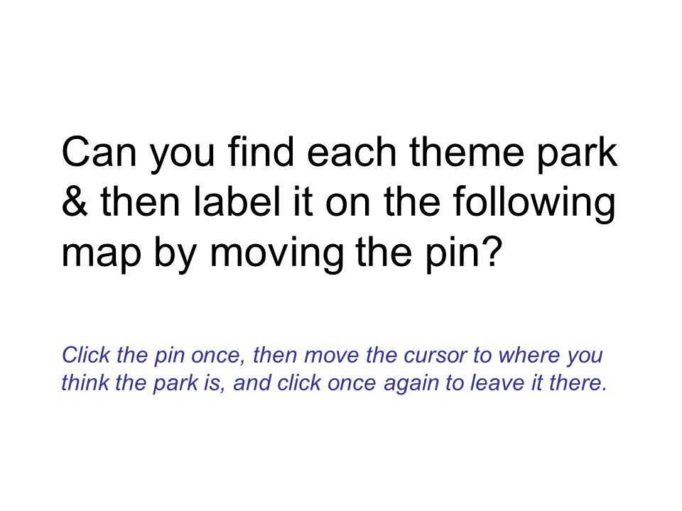 Can you find each theme park & then label it on the following map by moving the pin