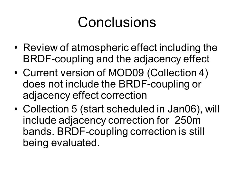 Conclusions Review of atmospheric effect including the BRDF-coupling and the adjacency effect.