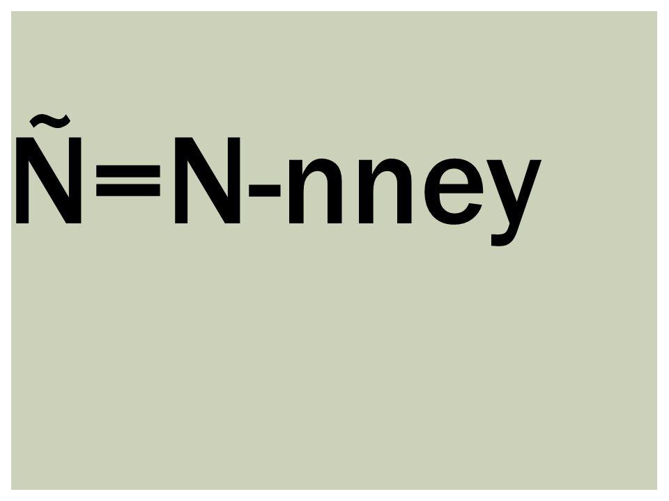 Ñ=N-nney