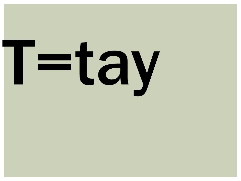 T=tay
