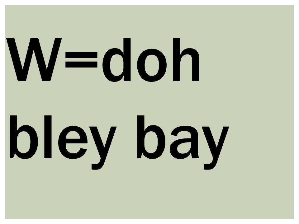 W=doh bley bay
