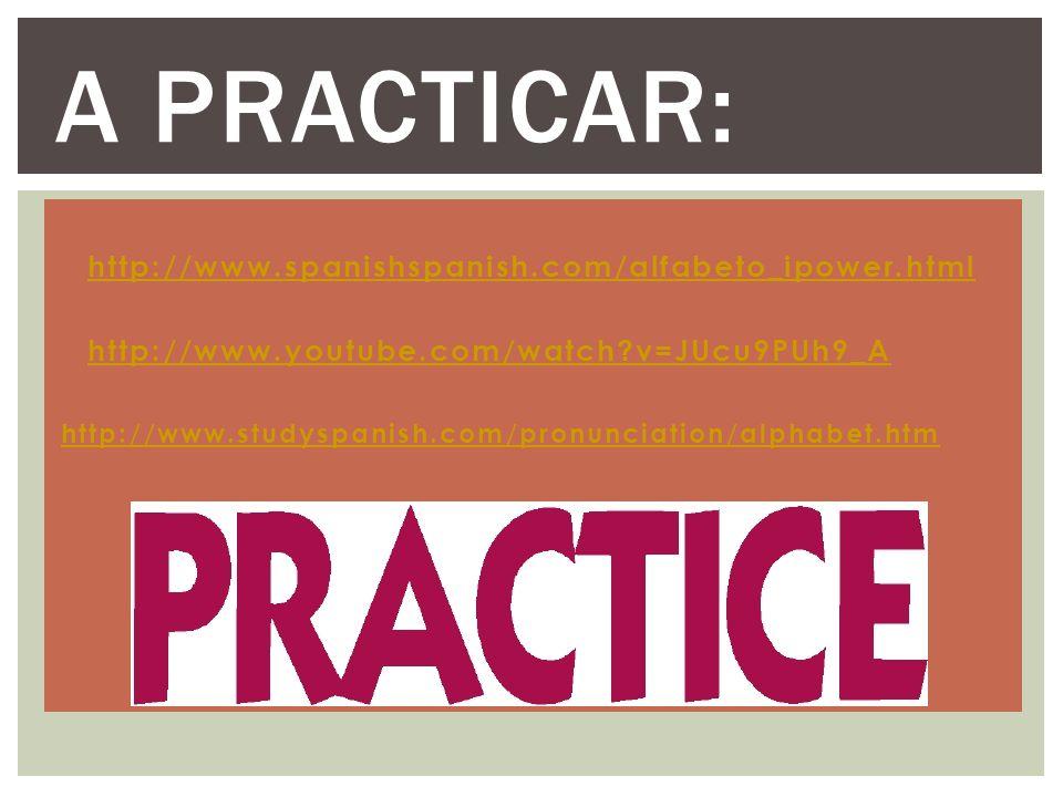 A Practicar: http://www.spanishspanish.com/alfabeto_ipower.html