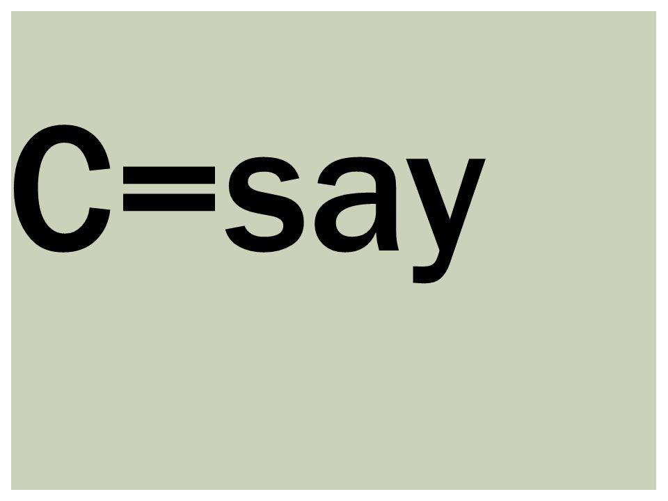 C=say