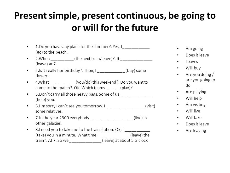 Present simple, present continuous, be going to or will for the future