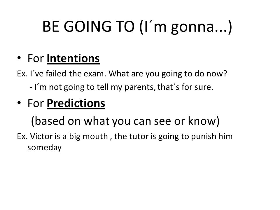 BE GOING TO (I´m gonna...) For Intentions For Predictions