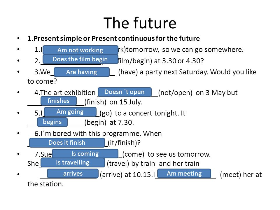 The future 1.Present simple or Present continuous for the future