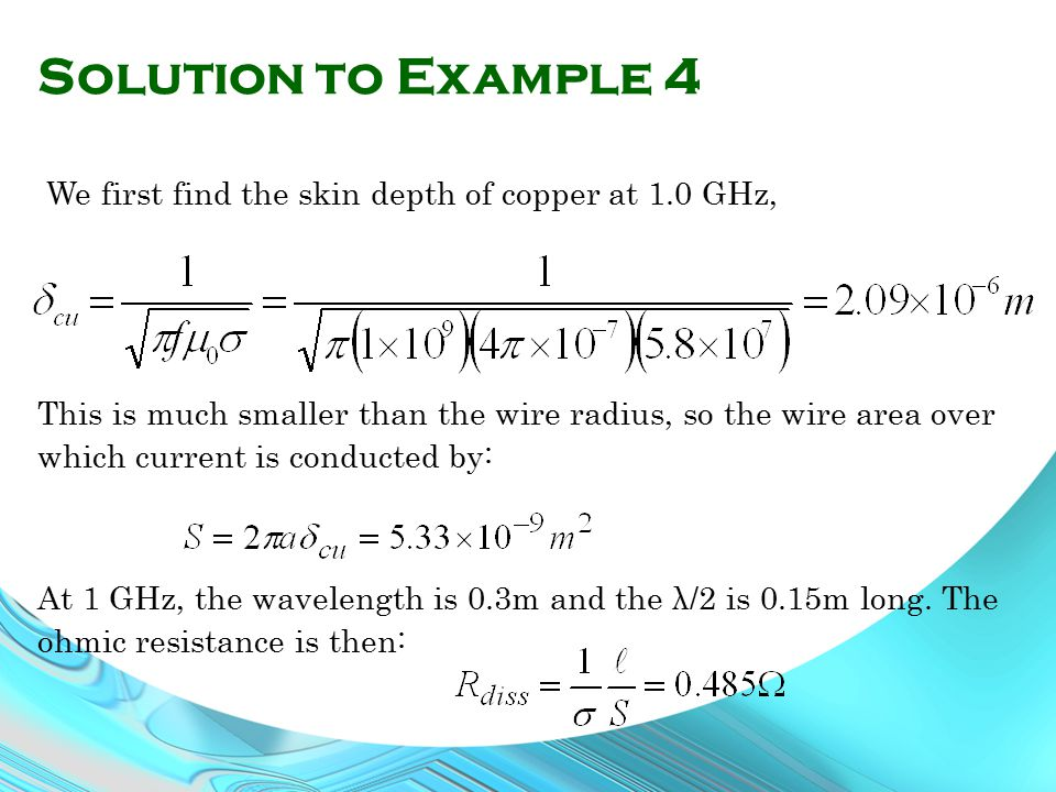 Solution to Example 4 We first find the skin depth of copper at 1.0 GHz,