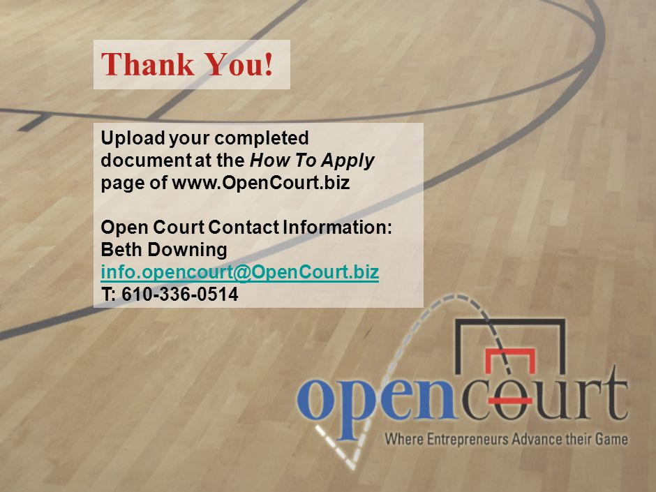 Thank You! Upload your completed document at the How To Apply page of www.OpenCourt.biz. Open Court Contact Information: Beth Downing.
