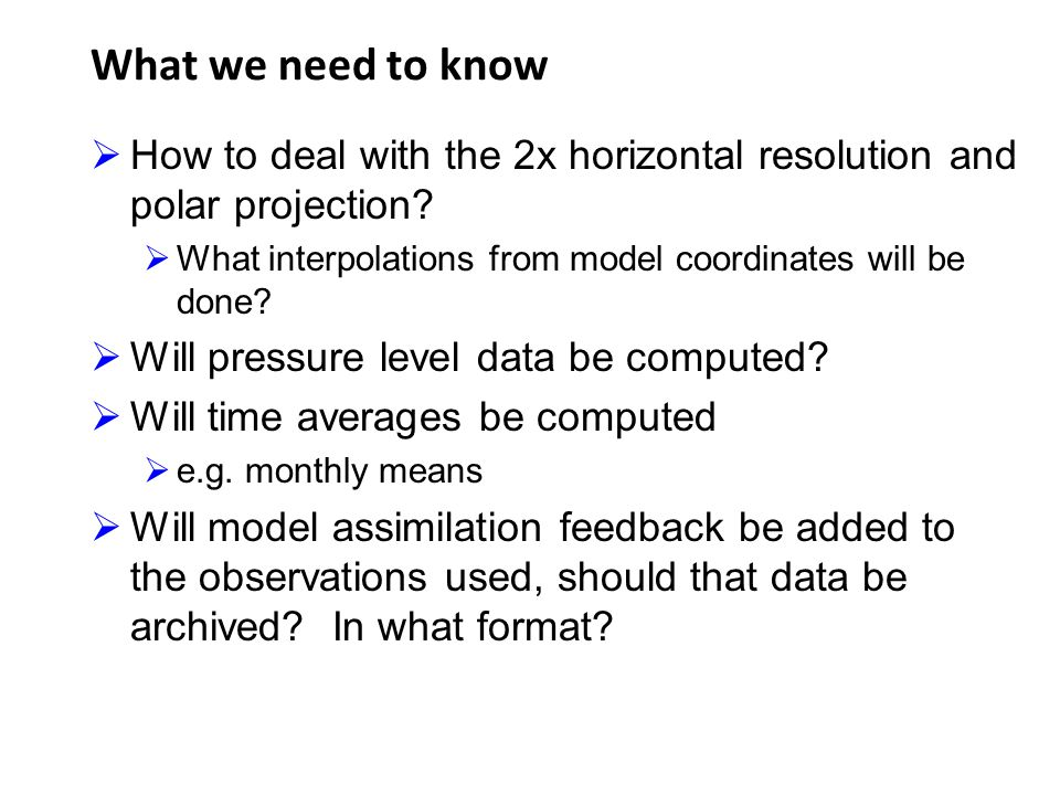 What we need to know How to deal with the 2x horizontal resolution and polar projection What interpolations from model coordinates will be done