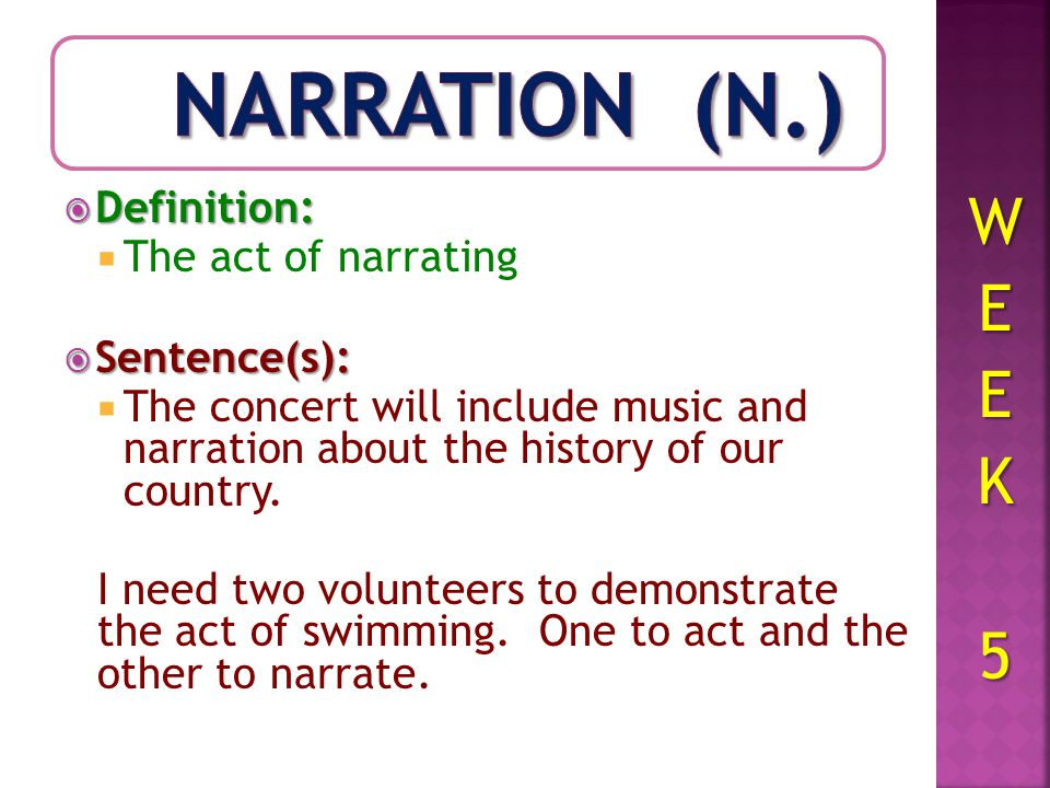WEEK 5 Definition: The Act Of Narrating Sentence(s