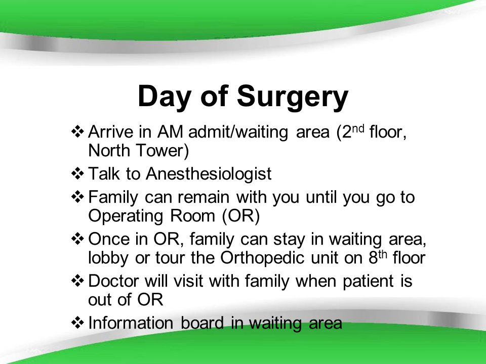 Day of SurgeryArrive in AM admit/waiting area (2nd floor, North Tower) Talk to Anesthesiologist.