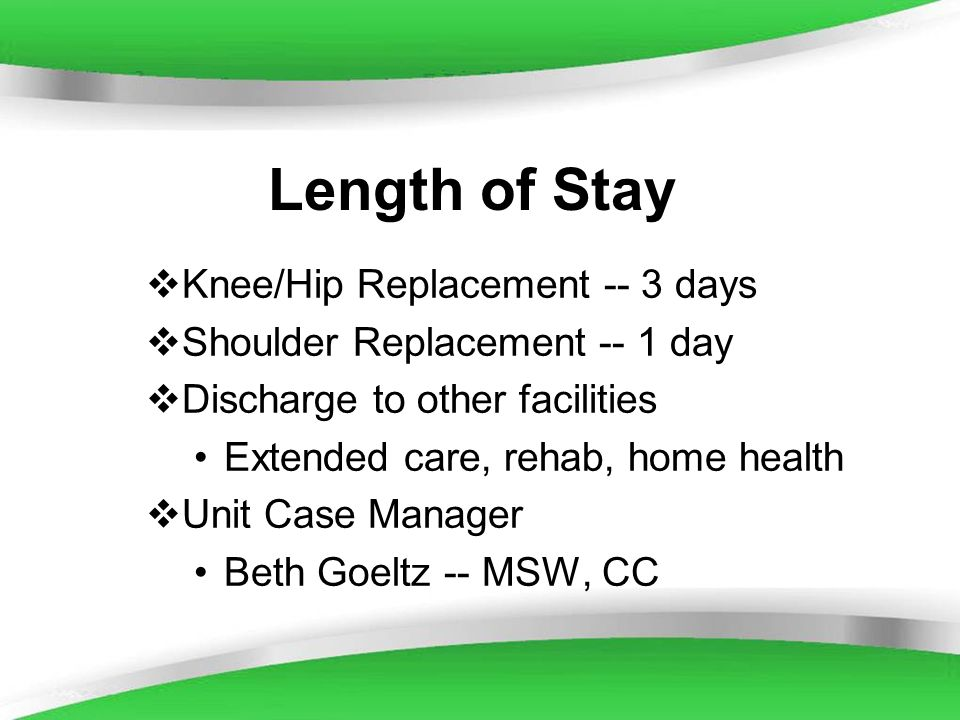 Length of Stay Knee/Hip Replacement -- 3 days
