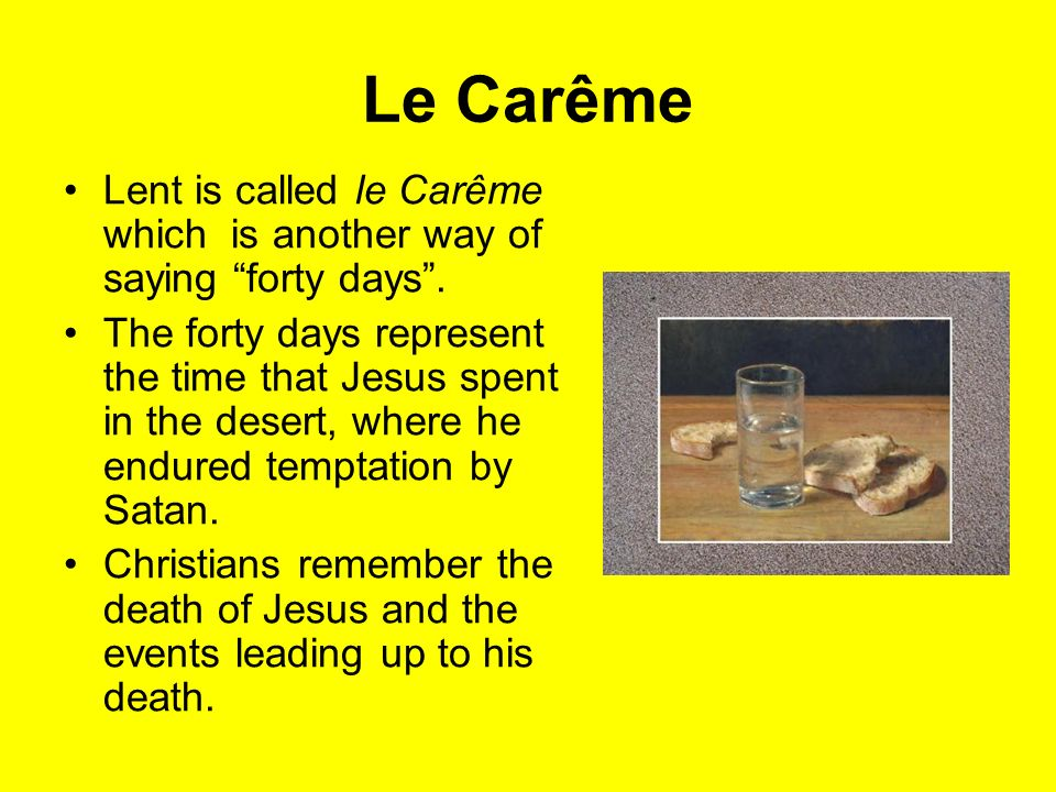 Le Carême Lent is called le Carême which is another way of saying forty days .