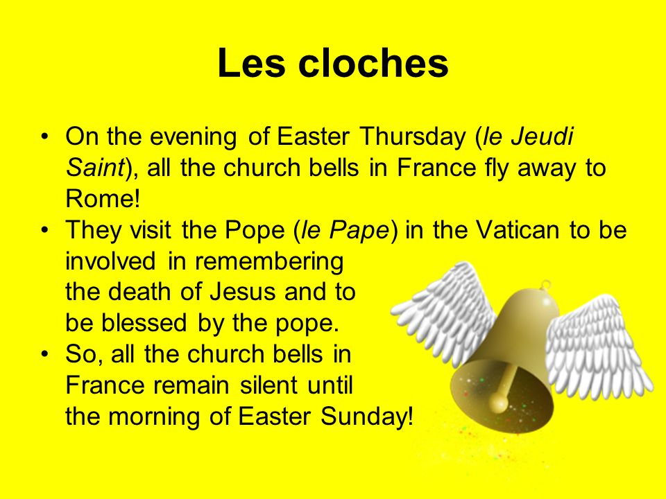 Les cloches On the evening of Easter Thursday (le Jeudi Saint), all the church bells in France fly away to Rome!