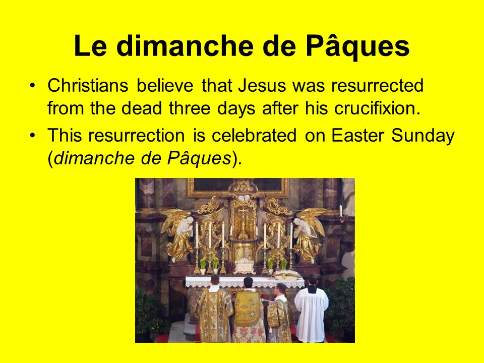 Le dimanche de Pâques Christians believe that Jesus was resurrected from the dead three days after his crucifixion.