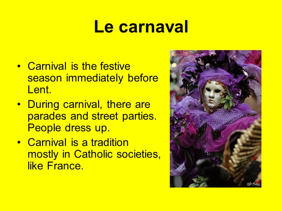 Le carnaval Carnival is the festive season immediately before Lent.