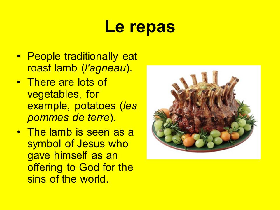 Le repas People traditionally eat roast lamb (l agneau).