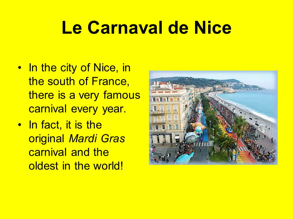 Le Carnaval de Nice In the city of Nice, in the south of France, there is a very famous carnival every year.