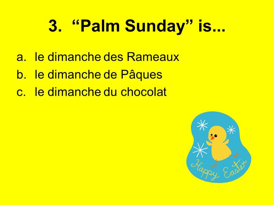 3. Palm Sunday is... le dimanche des Rameaux le dimanche de Pâques