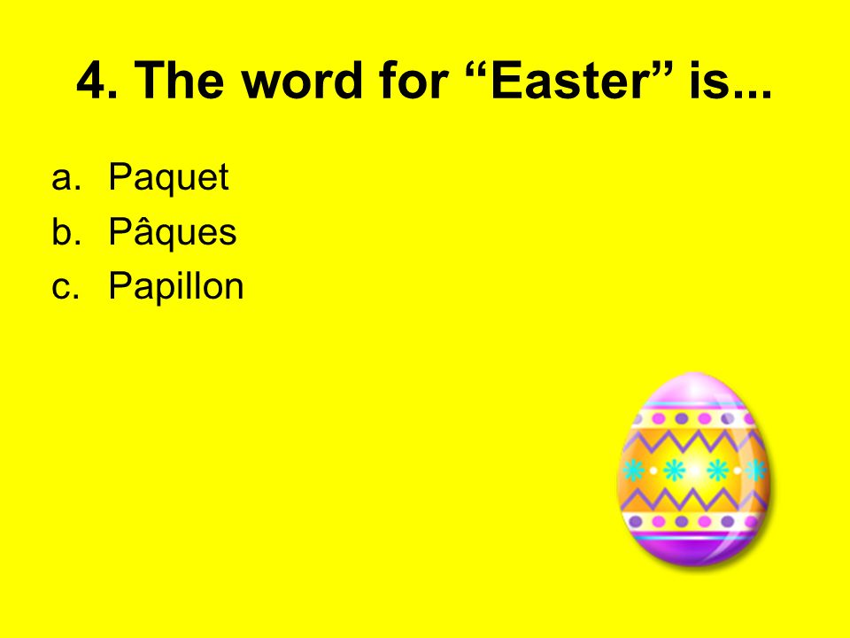 4. The word for Easter is...