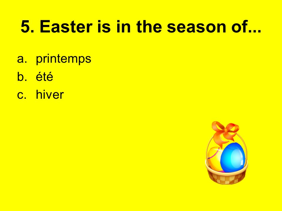 5. Easter is in the season of...