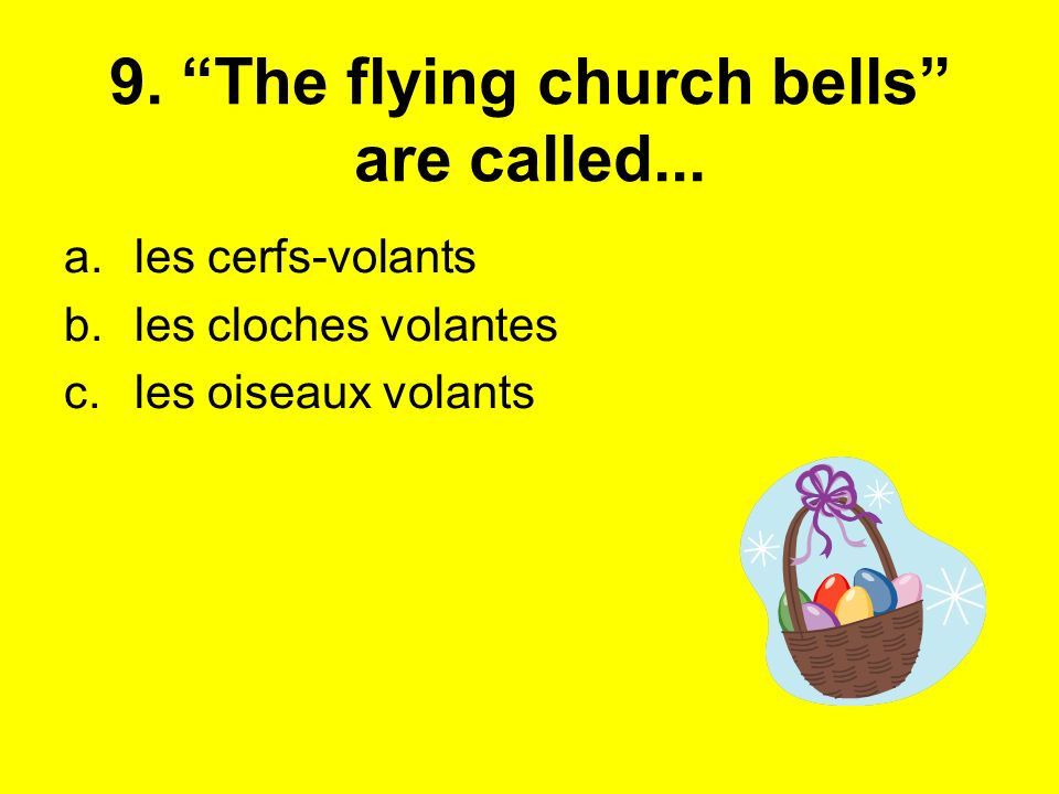 9. The flying church bells are called...