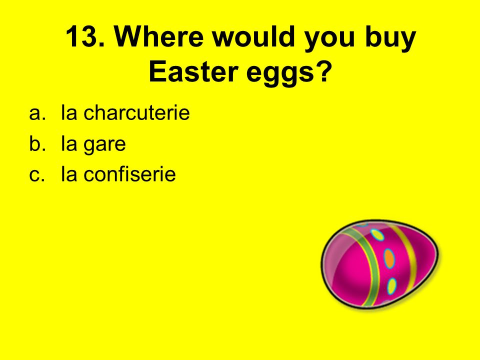 13. Where would you buy Easter eggs