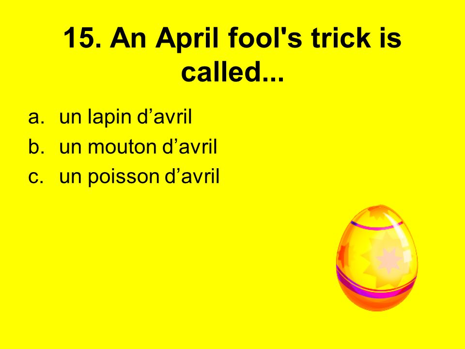 15. An April fool s trick is called...