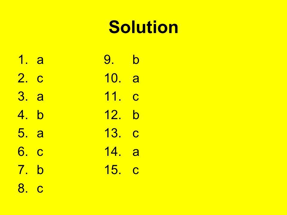 Solution a 9. b c 10. a a 11. c b 12. b a 13. c c 14. a b 15. c c