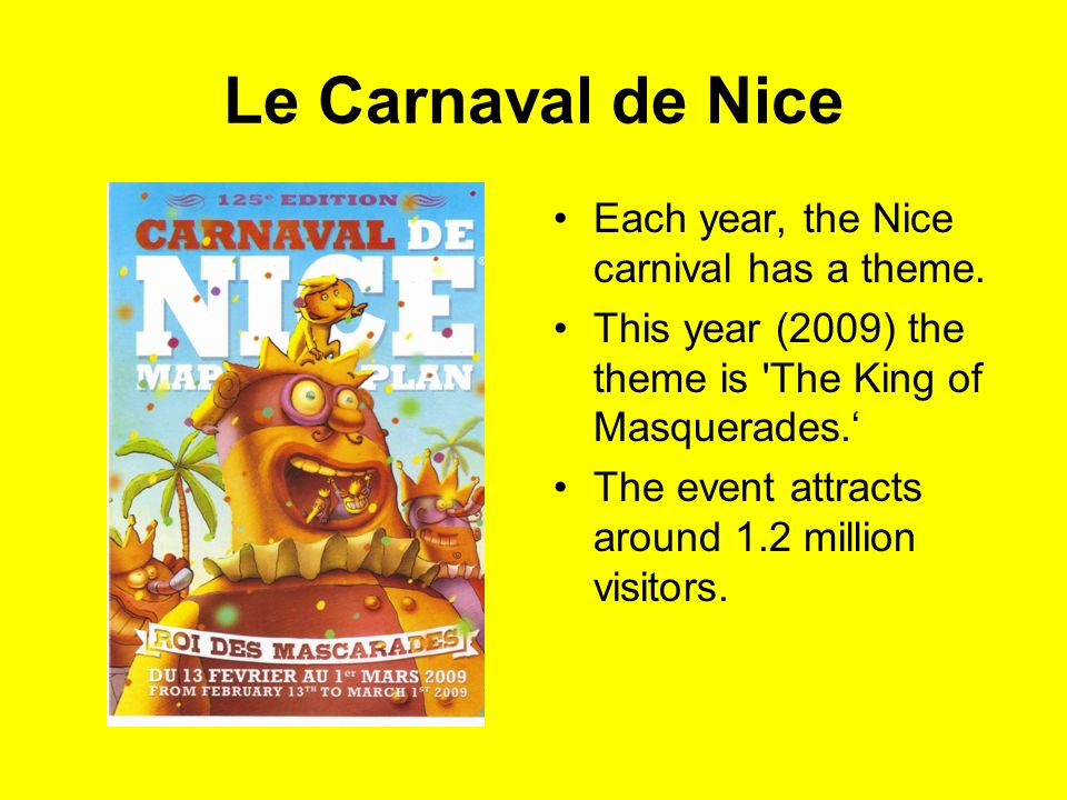 Le Carnaval de Nice Each year, the Nice carnival has a theme.
