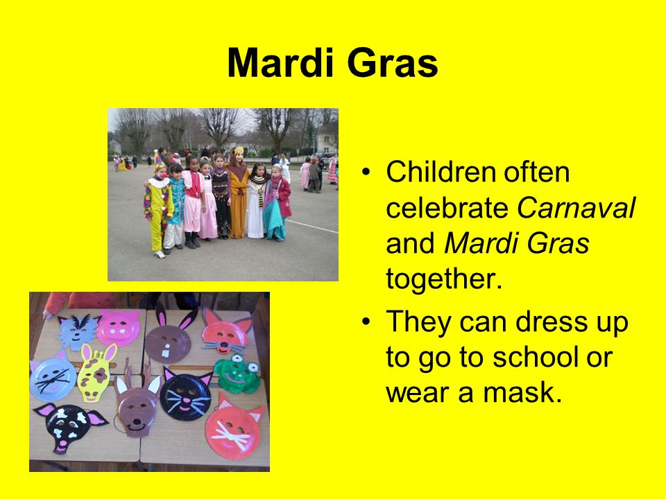 Mardi Gras Children often celebrate Carnaval and Mardi Gras together.