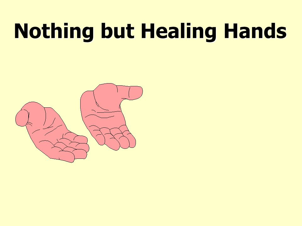 Nothing but Healing Hands