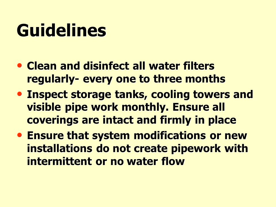 Guidelines Clean and disinfect all water filters regularly- every one to three months.