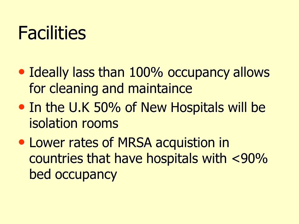 Facilities Ideally lass than 100% occupancy allows for cleaning and maintaince. In the U.K 50% of New Hospitals will be isolation rooms.