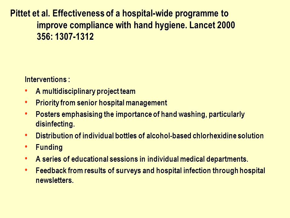 Pittet et al. Effectiveness of a hospital-wide programme to improve compliance with hand hygiene. Lancet 2000 356: 1307-1312