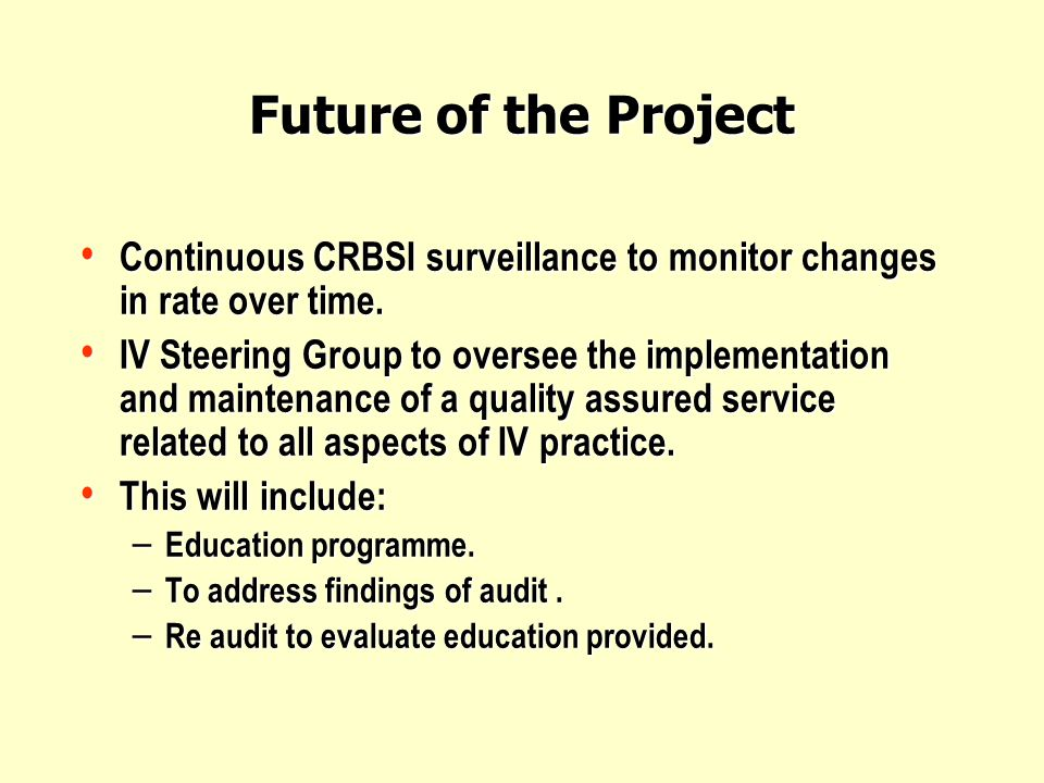 Future of the Project Continuous CRBSI surveillance to monitor changes in rate over time.