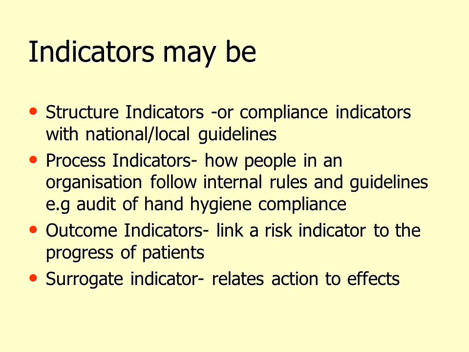 Indicators may be Structure Indicators -or compliance indicators with national/local guidelines.