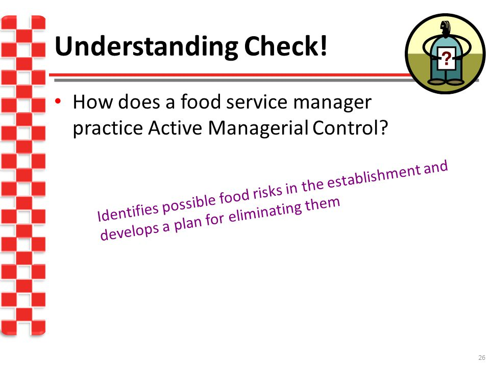 Understanding Check! How does a food service manager practice Active Managerial Control