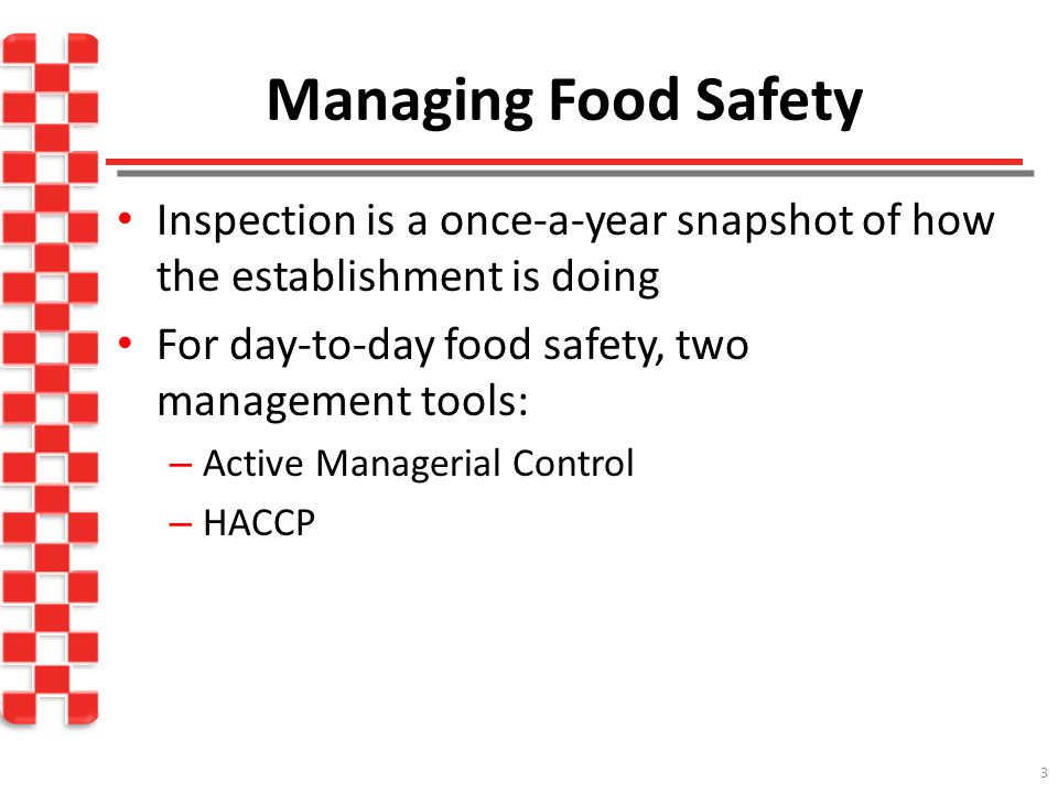 Managing Food Safety Inspection is a once-a-year snapshot of how the establishment is doing. For day-to-day food safety, two management tools: