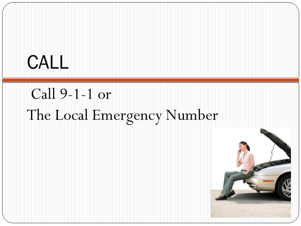 CALL Call or The Local Emergency Number